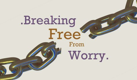 Breaking free from Worry copy